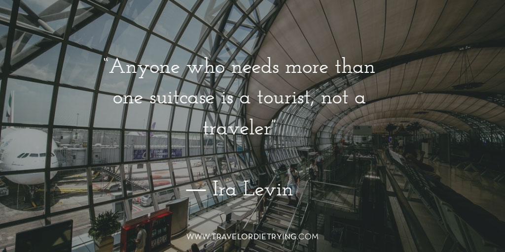 "10. ""Anyone who needs more than one suitcase is a tourist, not a traveler."" - Ira Levin"